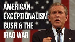 American Exceptionalism, Bush and the Iraq War