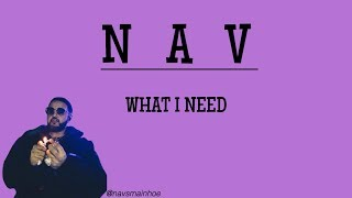 NAV - WHAT I NEED (lyric video)