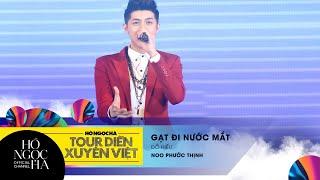 Gạt Đi Nước Mắt - Noo Phước Thịnh | Tour Diễn Xuyên Việt