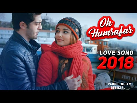 Oh Humsafar By Neha Kakkar | Love Song 2018 | Hayat And Murat