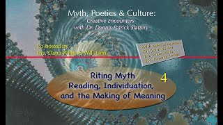 Myth, Poetics and Culture #4 (the fifth talk) – Creative Encounters with Dr. Dennis Slattery