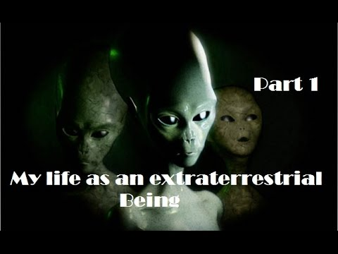 My life as a Extraterrestrial Being/ Aliens exist ( I must speak up)