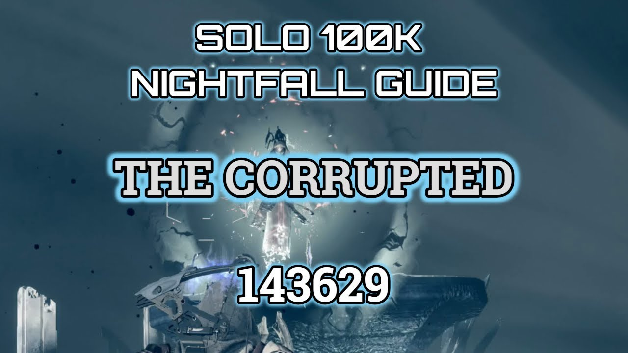Destiny 2 Solo 100K Nightfall Guide The Corrupted (With Horrors Least Drop)