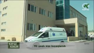 70 yaşlı kişi bıçaqlandı - Kəpəz TV