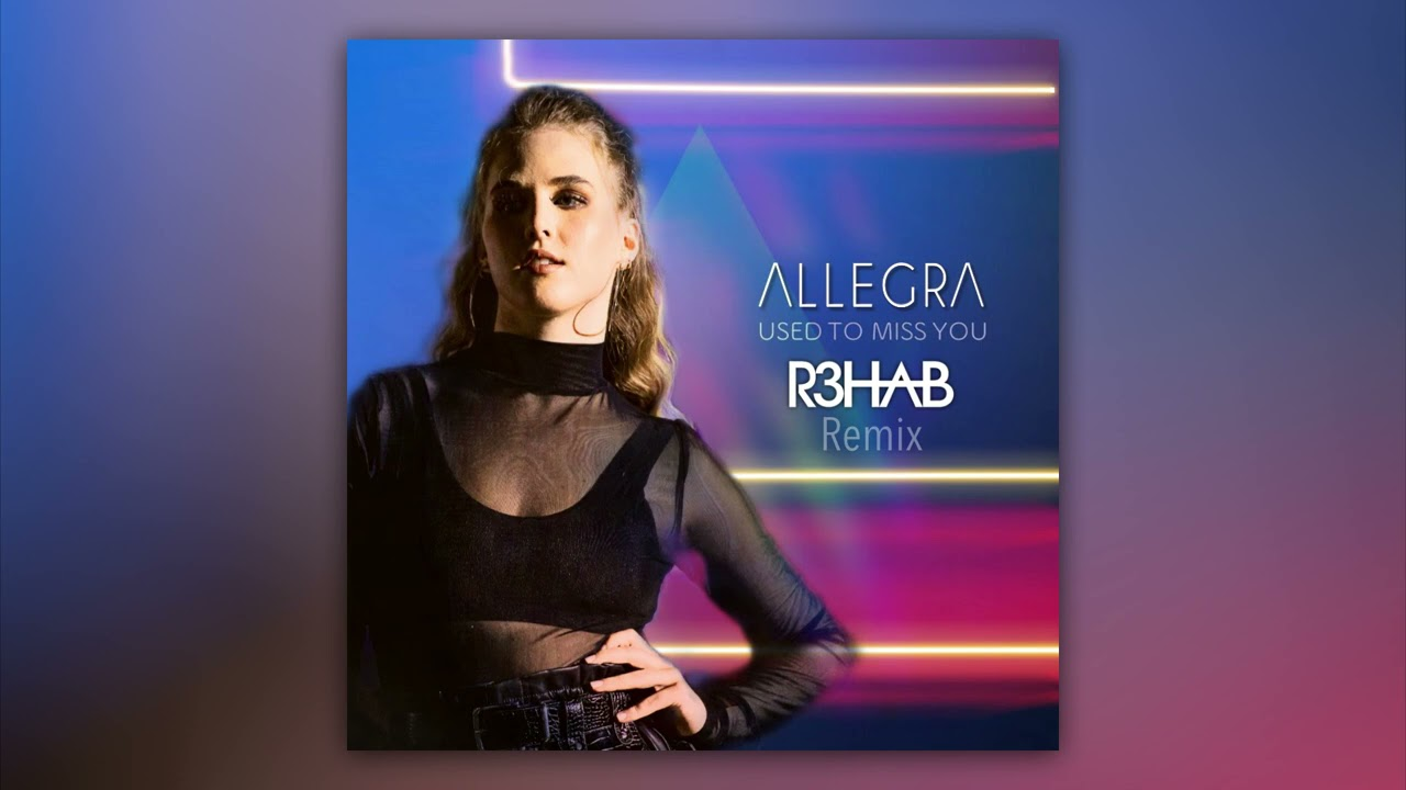 Allegra - Used To Miss You (R3HAB Remix)