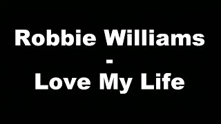 Robbie Williams - Love My Life (Hungarian lyrics\Magyar felirat)