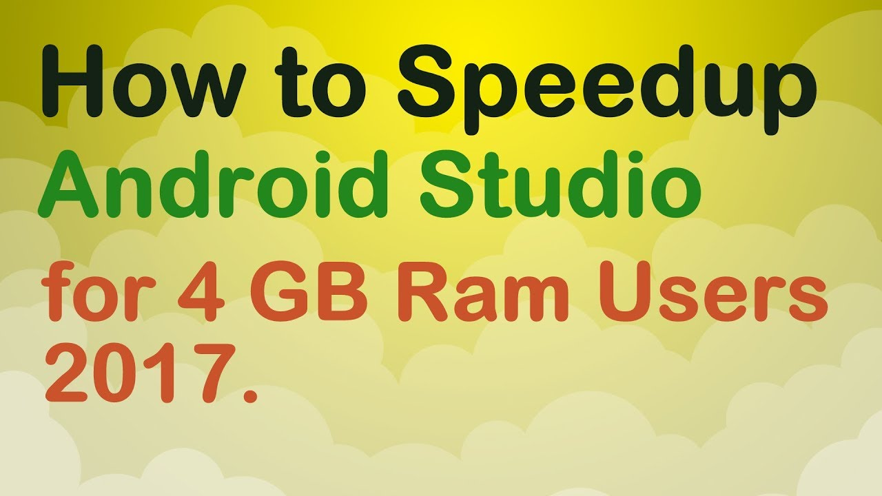 How to Speed up Android Studio  4GB Ram users