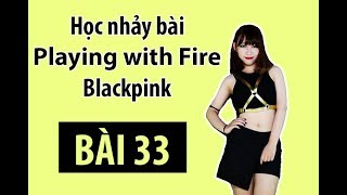[Học nhảy hiện đại] Bài 33: Hướng dẫn dạy nhảy bài Playing With Fire- Blackpink