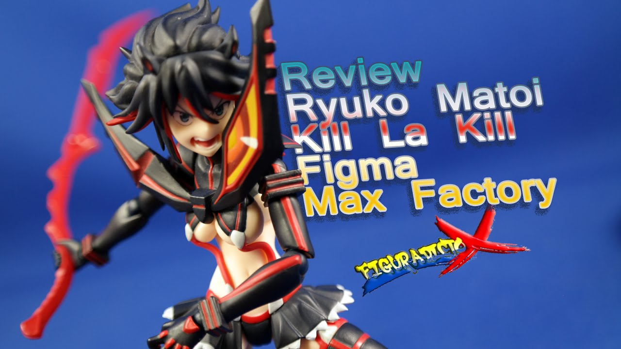 Review Ryuko Matoi Kill la Kill Figma Max Factory Action Figure Analisis Español - YouTube