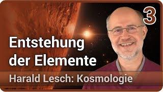 Harald Lesch • Entstehung der Elemente | Kosmologie (3)