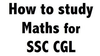 SSC CGL Exam Preparation | How to Prepare Maths for SSC CGL Exam