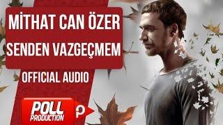MİTHAT CAN ÖZER - SENDEN VAZGEÇMEM  ( OFFICIAL AUDIO )