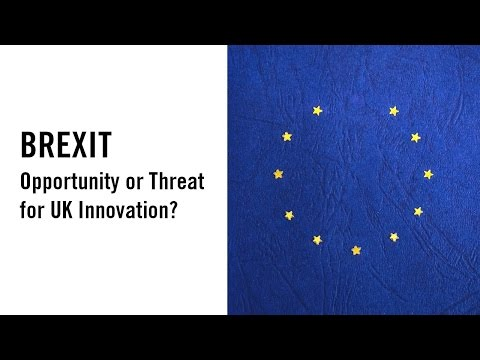BREXIT: Opportunity or Threat for UK Innovation?