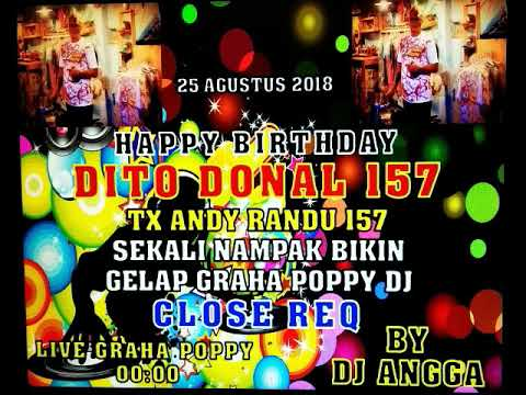 HAPPY BIRTHDAY DITO DONAL 157 BY DJ ANGGA TO THE BEAT GRAHA POPPY