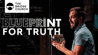 Blueprint For Truth | The Bridge Church