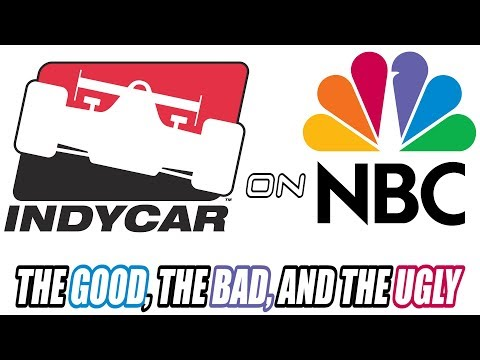 INDYCAR on NBC -- The Good, The Bad, and The Ugly