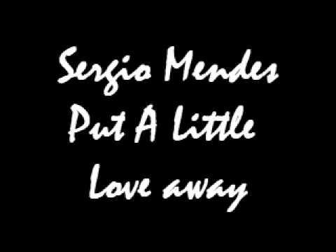 Sergio Mendes /  Bonnie Bowden Put A Little Love Away