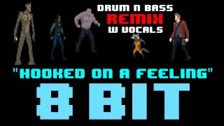 Hooked On A Feeling w/ Vocals (8 Bit Drum N Bass Remix Version) [Tribute to Blue Swede]