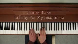 James Blake - Lullaby For my Insomniac (Piano Cover)