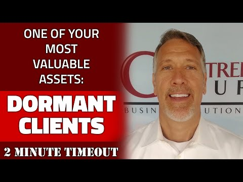 DORMANT CLIENTS: One of Your Most VALUABLE Assets  -  2 Minute Timeout