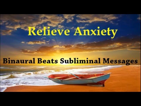 Relieve Anxiety By Rewiring Your Brain |  Binaural Beats Subliminal Messages