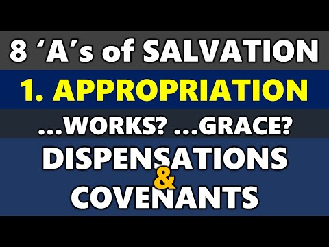 8 'A's of Salvation part 1.  Appropriation - Dispensational or Covenantal Theology