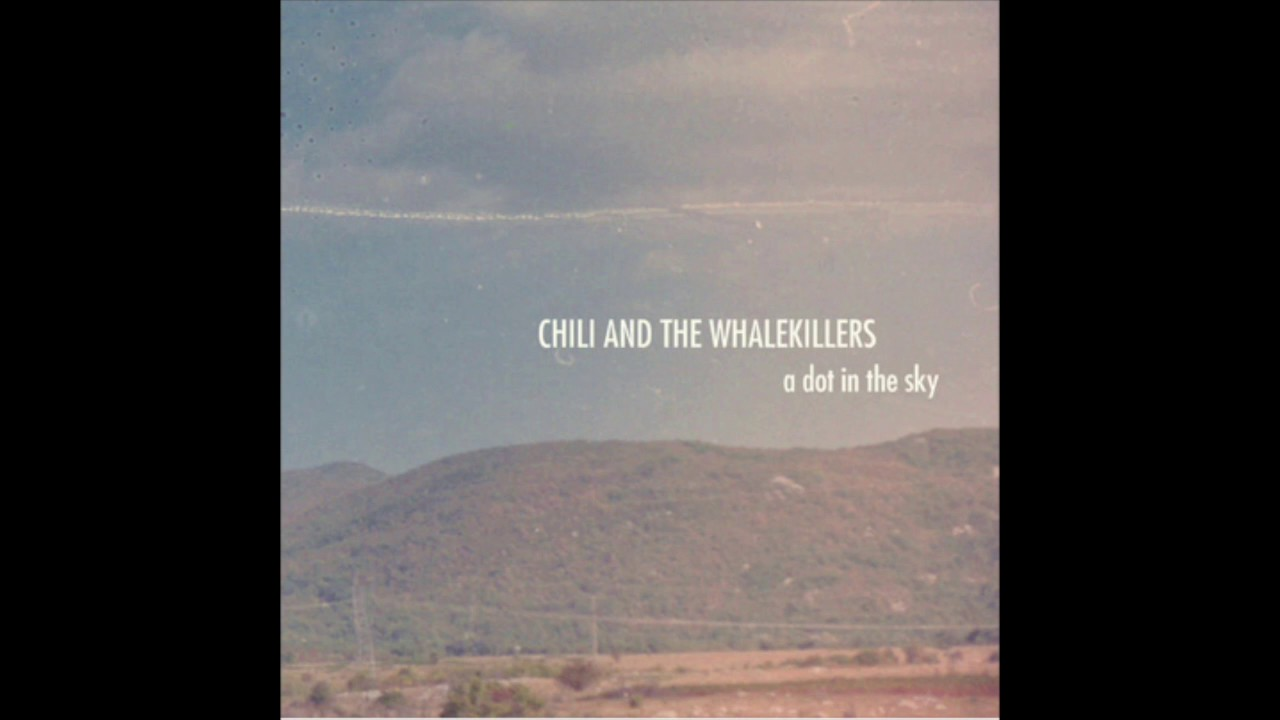 Download Chili and the Whalekillers - a dot in the sky (full album)