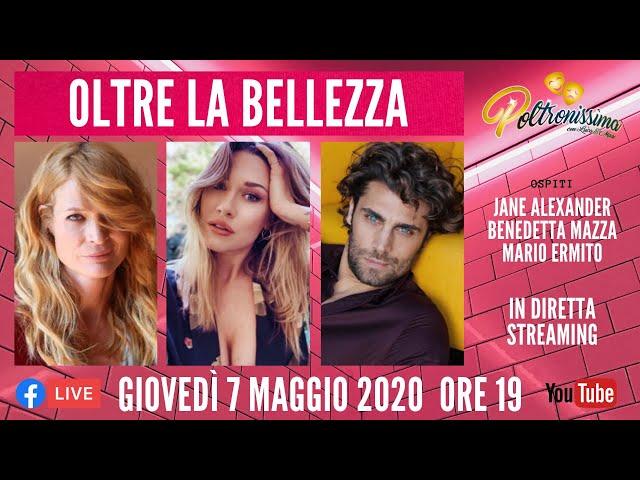 07.05.2020 - Oltre la bellezza. Ospiti: Jane Alexander, Benedetta Mazza e Mario Ermito