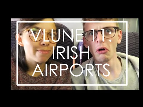 VLUNE 11: WHAT HAPPENS IN AN IRISH AIRPORT? //We Film Things