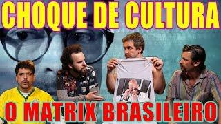 CHOQUE DE CULTURA #6: O Matrix Brasileiro