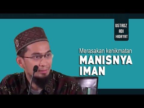 Merasakan Kenikmatan Manisnya Iman || Ustadz Adi Hidayat Lc MA