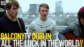 ALL THE LUCK IN THE WORLD - AWAY (BalconyTV)