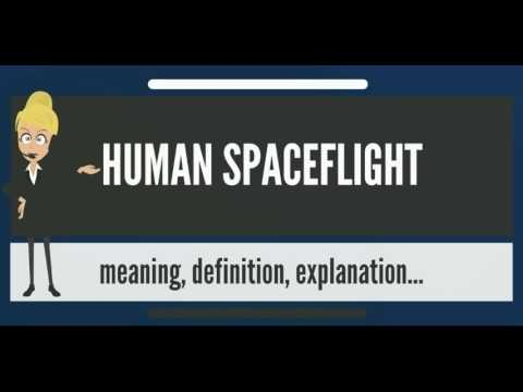 What is HUMAN SPACEFLIGHT? What does HUMAN SPACEFLIGHT mean? HUMAN SPACE FLIGHT meaning