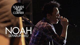 Gambar cover NOAH - Separuh Aku | Sounds From The Corner Live #4