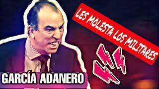 GARCÍA ADANERO: LES MOLESTA LOS MILITARES.