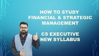 How to Study Financial & Strategic Management | CS Executive New Syllabus