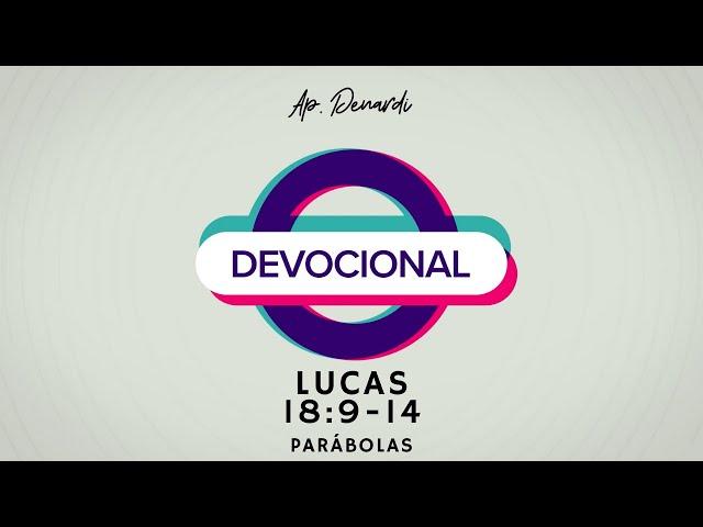 Devocional - Parábolas: Lucas 18:9-14 - Ap. Denardi #8