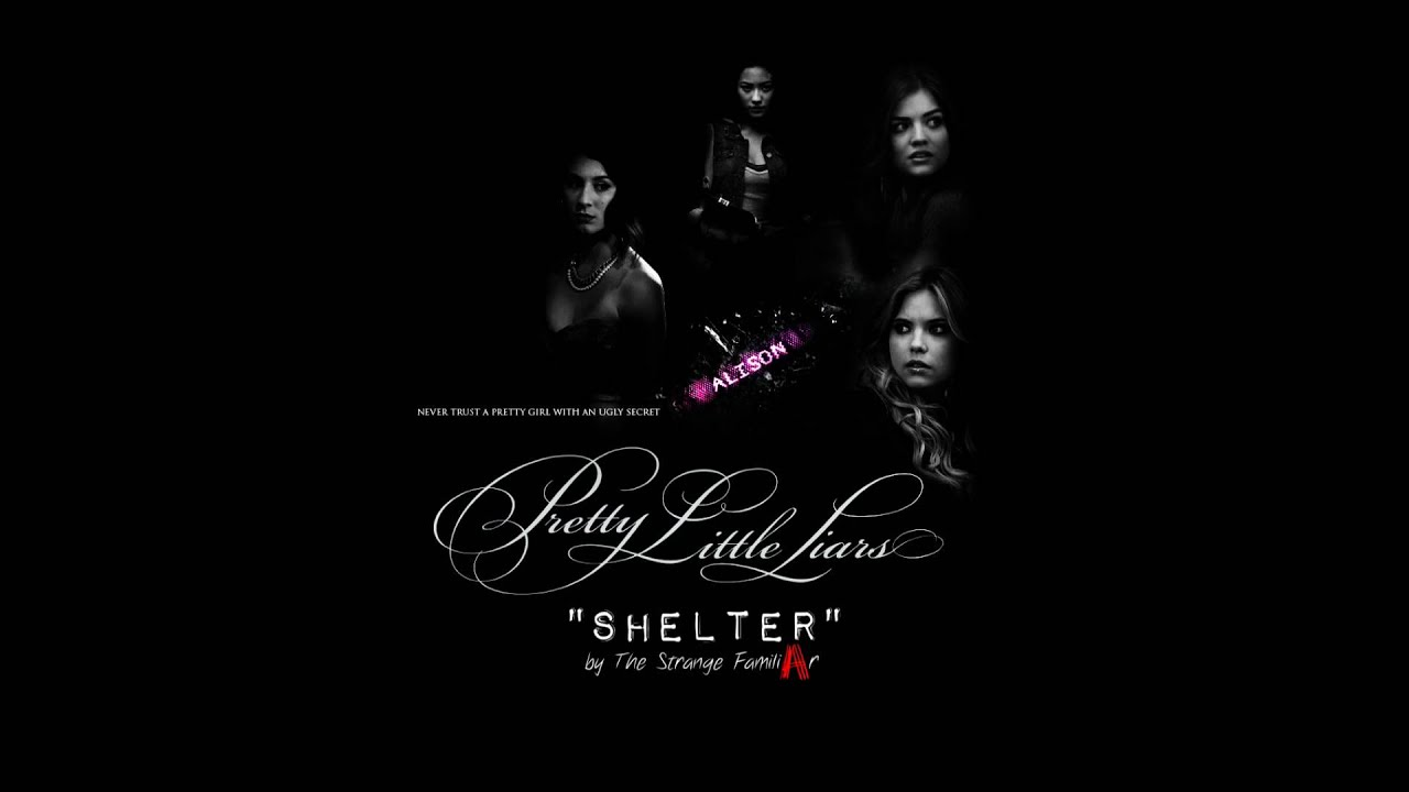 Shelter -The Strange Familiar | Pretty Little Liars ...
