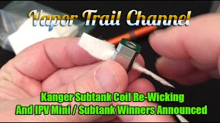 Kanger Subtank OCC Coil Re-wicking and IPV Mini / Subtank Winners Announced!