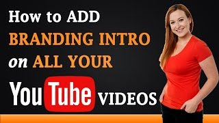 How to Add a Branding Intro to All Your YouTube Videos