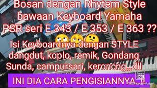 Cara mengisi Style dangdut koplo cmprsri remix dll di Keyboard Yamaha PSR seri E 343/353/363
