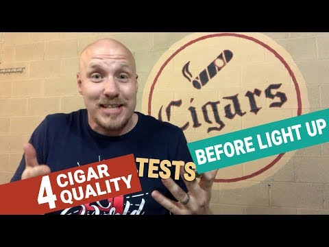 How to know a cigar's quality... Before Light Up.