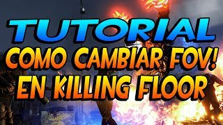 tUTORIAL COMO CAMBIAR FOV EN KILLING FLOOR! - ESPAOL HD
