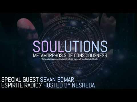 SOULUTIONS: METAMORPHOSIS OF CONSCIOUSNESS - SEVAN BOMAR ON ESPIRITE7 RADIO WITH NESHEBA