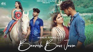 Baarish Ban Jana | Payal Dev & Stebin Ben | Unique Love | Nikhil Ft. Yuvika | बारिश बन जाना | DMC