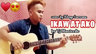 Ikaw At Ako by Tj Monterde | Rhoge Laresma [Cover]