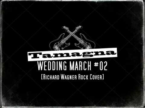 Wagner's Wedding March Rock Cover ✠ TAMAGNA