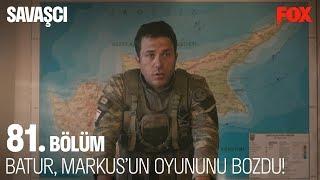 Batur, Markus'un oyununu bozdu! Savaşçı 81. Bölüm