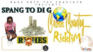 Spang To Di G - Riches [Cross Country Riddim] July 2017