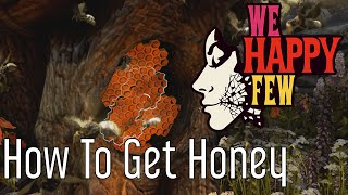 How to Get Honey in We Happy Few